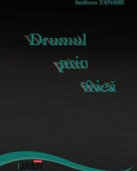 Publish your work with LUMEN TANASE Drumul prin frica